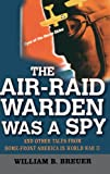 The Air-Raid Warden Was a Spy, William B. Breuer, 0471234885