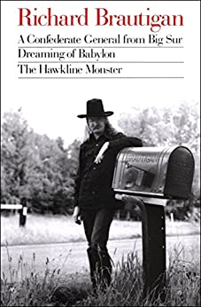 A Confederate General from Big Sur, Dreaming of Babylon, and The Hawkline Monster by [Brautigan, Richard]