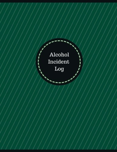 Alcohol Incident Log (Logbook, Journal - 126 pages, 8.5 x 11 inches): Alcohol Incident Logbook (Professional Cover, Large) (Manchester Designs/Record Books) PDF