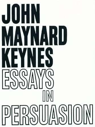 Essay persuasion john maynard keynes
