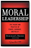 Moral Leadership: The Theory and Practice of Power, Judgment and Policy