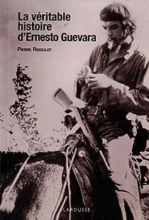 La véritable histoire d'Ernesto Guevara par Rigoulot