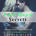 Full Moon Secrets, Volume Three: Learning Curve | Sophia Wilde