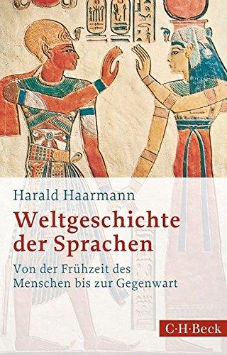 Weltgeschichte der Sprachen: Von der Frühzeit des Menschen bis zur Gegenwart