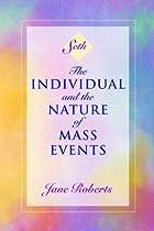[E.B.O.O.K] The Individual and the Nature of Mass Events (A Seth Book) [E.P.U.B]