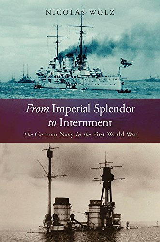 German Navy Wwi (From Imperial Splendor to Internment: The German Navy in the First World War)