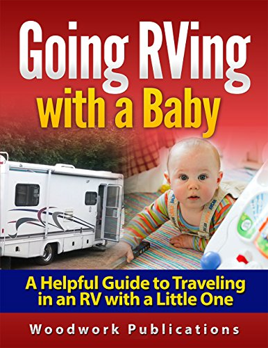 Parenting: Going RVing with a Baby (A Helpful Guide to Traveling in an RV with a Little One) by [Publications, Woodwork]