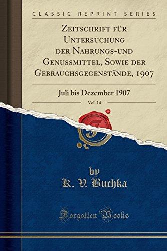 Zeitschrift für Untersuchung der Nahrungs-und Genussmittel, Sowie der Gebrauchsgegenstände, 1907, Vol. 14: Juli bis Dezember 1907 (Classic Reprint) (German Edition)