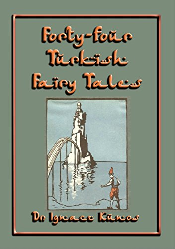 (FORTY-FOUR TURKISH FAIRY TALES - 44 children's stories from Turkey: A treasure chest of 44 classic Turkish children's stories drawing on the rich folklore ... along the Silk Route PLUS 9th ebook FREE 8))