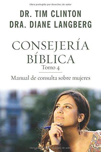 Download Consejería bíblica 4: Manual de consulta sobre mujeres (Consejeria Biblica) (Spanish Edition) PDF