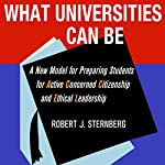 What Universities Can Be: A New Model for Preparing Students for Active Concerned Citizenship and Ethical Leadership | Robert J. Sternberg