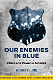 Our Enemies in Blue: Police and Power in America