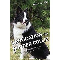L'EDUCATION DU BORDER COLLIE: Toutes les astuces pour un Border Collie bien éduqué