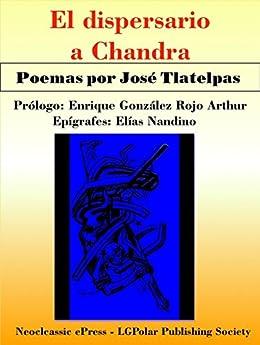 Amazon.com: El Dispersario a Chandra: Poemas por el poeta