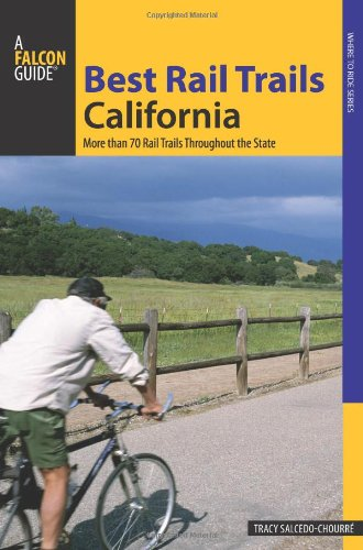 Best Rail Trails California: More Than 70 Rail Trails Throughout The State (Best Rail Trails Series)