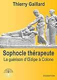 Sophocle Thérapeute, la Guérison d'Oedipe À Colone, Thierry Gaillard, 2940540004