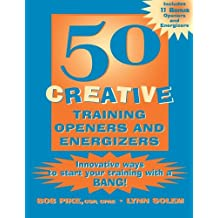 50 Creative Training Openers and Energizers: Innovative Ways to Start Your Training with a Bang!