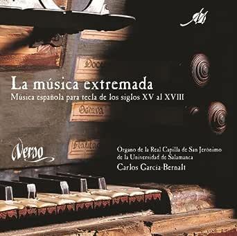 La Música Extremada: Música Española Para Tecla De Los Siglos XV Al XVIII de Carlos Garcia-Bernalt en Amazon Music - Amazon.es
