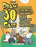 Draw 30 Cats: The Best Drawing Book to Learn How to Draw Cats