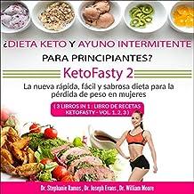 ¿Dieta keto y ayuno intermitente para principiantes? KetoFasty 2 [Keto Diet and Intermittent Fasting for Beginners? KetoFasty 2]: La nueva rápida, fácil y sabrosa dieta para la pérdida de peso en mujeres (3 Libros in 1: Libro de Recetas KetoFasty - Vol.1, 2, 3)