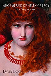 Who's Afraid of Helen of Troy?: An Essay on Love