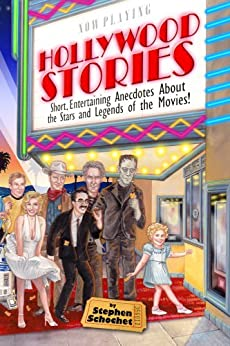 Hollywood Stories: a Book about Celebrities, Movie Stars, Gossip, Directors, Famous People, History, and more! by [Schochet, Stephen]