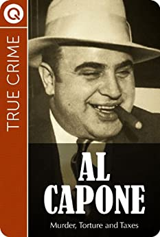 True Crime : Al Capone - Murder, Torture and Taxes by [QUIK eBooks]