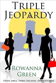 Triple Jeopardy: Three girls, three decades, one outcome. by [Green, Rowanna]