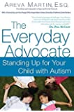 The Everyday Advocate: Standing Up for Your Child with Autism or Other Special Needs by Martin Esq., Areva (2011) Paperback