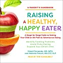 Raising a Healthy, Happy Eater: A Parent's Handbook: A Stage-by-Stage Guide to Setting Your Child on the Path to Adventurous Eating Audiobook by Nimali Fernando, MD, MPH, Melanie Potock, MACC-SLP Narrated by Teri Schnaubelt