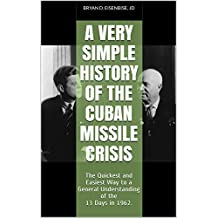 A Very Simple History of The Cuban Missile Crisis: The Quickest and Easiest Way to a General Understanding of the 13 Days in 1962 (Book 3)