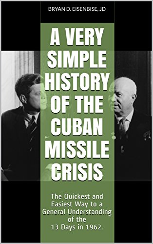 A Very Simple History of The Cuban Missile Crisis: The Quickest and Easiest Way to a General Understanding of the 13 Days in 1962 (Book 3) (A Summary Of The Cuban Missile Crisis)