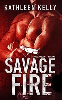 Savage Fire (Savage Angels MC #2) by [Kelly, Kathleen]