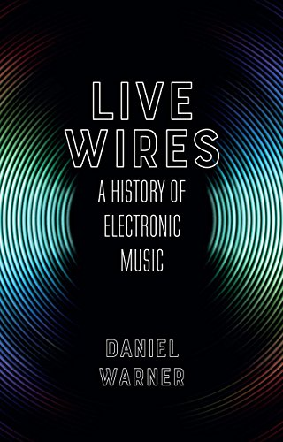 Live Wires: A History of Electronic Music