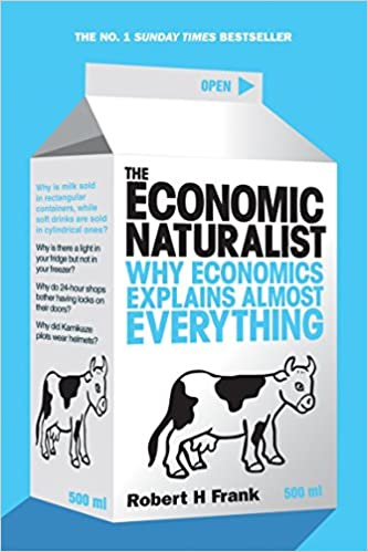 The Economic Naturalist Why Economics Explains Almost Everything