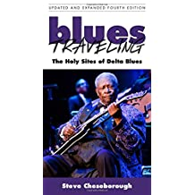 Blues Traveling  The Holy Sites of Delta Blues, Fourth Edition