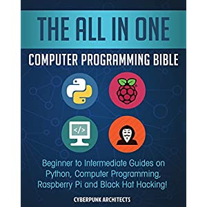 The-All-In-One-Computer-Programming-Bible-Beginner-to-Intermediate-Guides-on-Python-Computer-Programming-Raspberry-Pi-and-Black-Hat-Hacking-Paperback--8-July-2018