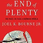 The End of Plenty: The Race to Feed a Crowded World | Joel K. Bourne Jr.