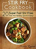 Stir Fry Cookbook: 20 Super Fast Stir-Fries That Are Healthy, Quick & Easy!
