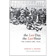 The Last Day, The Last Hour: The Currie Libel Trial (Osgoode Society for Canadian Legal History (Paperback))