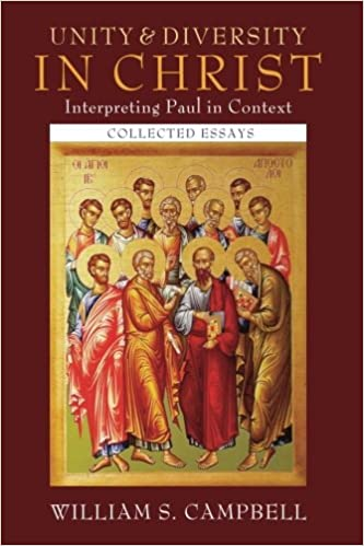 unity and diversity in christ interpreting paul in context unity and diversity in christ interpreting paul in context collected essays william s campbell 9781620322932 com books
