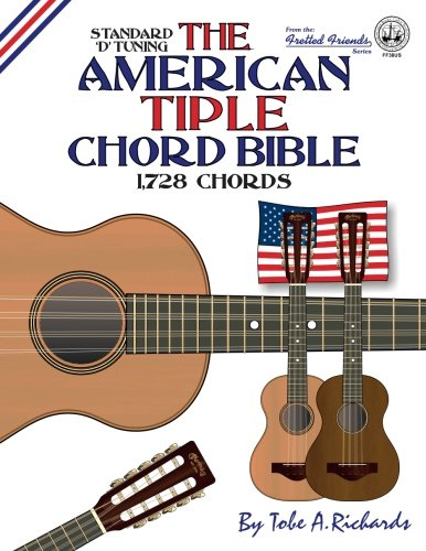 The American Tiple Chord Bible: Standard 'D' Tuning 1,728 Chords (Fretted Friends Series)