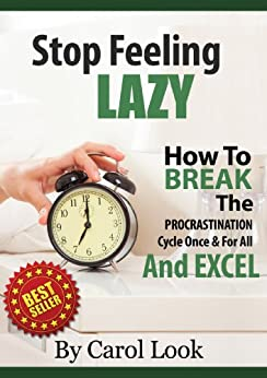 Stop Feeling Lazy: How To Break The Procrastination Cycle Once & For All & Excel by [Look, Carol]