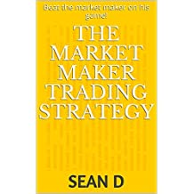 The Market Maker Trading Strategy: Beat the market maker on his game! (Ewallfx Book 0)