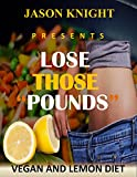 Weight loss: Lose Those Pounds  VEGAN AND LEMON DIET :15 Tiny Changes For Fast  WEIGHT LOSS