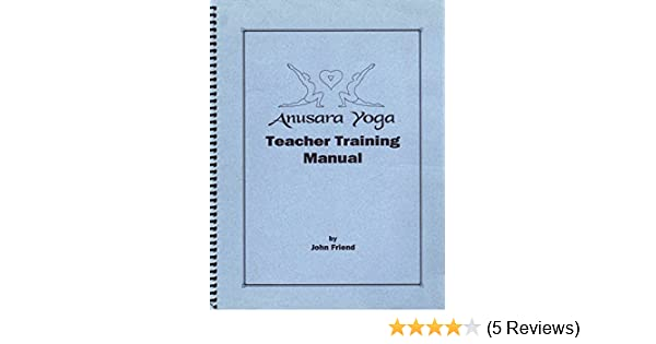 Anusara Yoga Teacher Training Manual: John Friend: Amazon ...