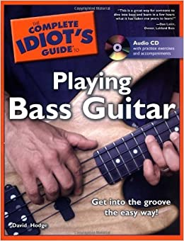 By David Hodge - The Complete Idiot's Guide to Playing Bass Guitar with CD (Audio) (Complete Idiot's Guides (Lifestyle)) (Pap/Cdr) (8/31/06)