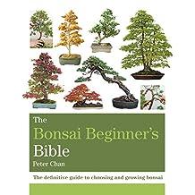 The Bonsai Bible: The definitive guide to choosing and growing bonsai