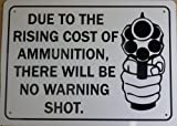 """DUE TO THE RISING COST OF AMMUNITION, THERE WILL BE NO WARNING SHOT 7""""x10"""" Heavy Duty Plastic Sign offers"""
