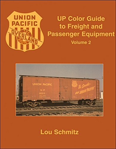 UP (Union Pacific) Color Guide to Freight and Passenger Equipment, Vol. 2